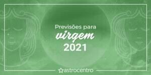 Previsões de Virgem para 2021