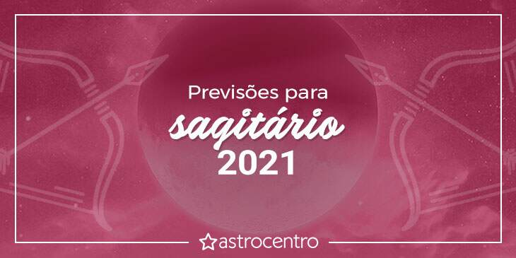 Previsões de Sagitário para 2021