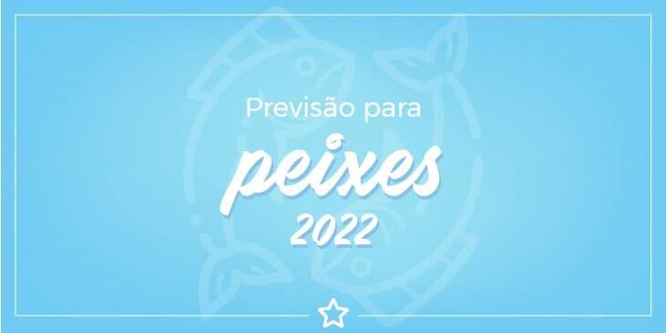 previsão para Peixes 2022